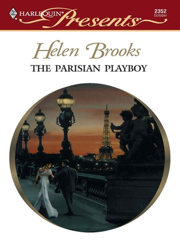 The Parisian Playboy - A Billionaire Boss Romance eBook by Helen Brooks