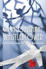 An Inconvenient Whistleblower - A Survival Guide for Toxic Workplaces ebook by Jean M. Jones