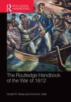 The Routledge Handbook of the War of 1812 ebook by Donald R. Hickey, Connie D. Clark