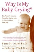 Why Is My Baby Crying? ebook by Catherine O'Neill Grace,Barry Lester, PhD