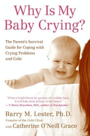 Why Is My Baby Crying? - The Parent's Survival Guide for Coping with Crying Problems and Colic ebook by Catherine O'Neill Grace,Barry Lester, PhD