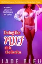 Doing the MILF #1: in the Garden - Doing the MILF, #1 ebook by Jade Bleu