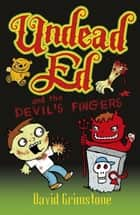 Undead Ed and the Devil's Fingers ebook by David Grimstone