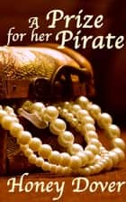 A Prize for Her Pirate ebook by Honey Dover