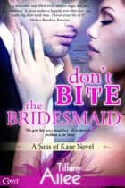 Don't Bite the Bridesmaid ebook by Tiffany Allee