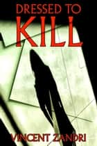 Dressed to Kill - (A Keeper Marconi PI Thriller Book 5 ebook by Vincent Zandri