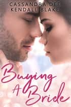 Buying A Bride - A Billionaire Bad Boy Romance ebook by Cassandra Dee, Kendall Blake