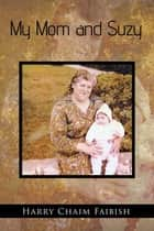 My Mom and Suzy ebook by Harry Chaim Faibish
