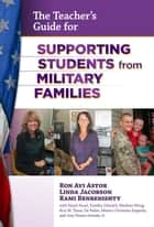 The Teacher's Guide for Supporting Students from Military Families ebook by Ron Avi Astor,Linda Jacobson,Rami Benbenishty