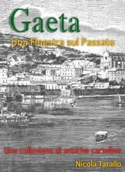 Gaeta - Una Finestra Sul Passato ebook by Nicola Tarallo