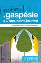 Explorez la Gaspésie et le Bas-Saint-Laurent ebook by Collectif Ulysse