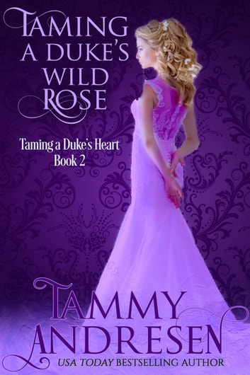 Taming a Duke's Wild Rose - Taming the Heart ebook by Tammy Andresen