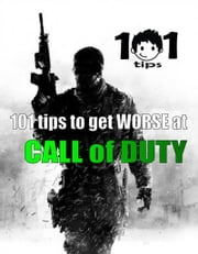 101 tips to get WORSE at Call of Duty ebook by 101 tips