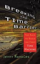 Breaking the Time Barrier - The Race to Build the First Time Machine ebook by Jenny Randles