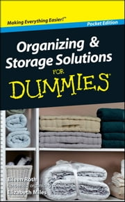 Organizing and Storage Solutions For Dummies®, Pocket Edition ebook by Eileen Roth,Elizabeth Miles