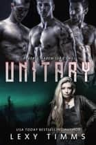 Unitary - Reverse Harem Series, #3 ebook by Lexy Timms