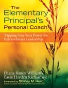 The Elementary Principal's Personal Coach ebook by Diana R. (Raney) Williams,Essie H. (Hayden) Richardson