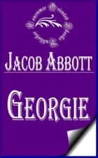 Georgie (Illustrated) ebook by Jacob Abbott