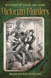 Victorian Murders - Mysteries of Police & Crime ebook by Arthur Griffiths