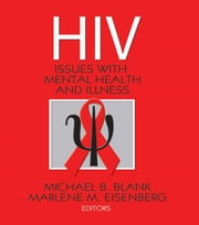 Hiv - Issues with Mental Health and Illness ebook by Michael B. Blank,Marlene M. Eisenberg