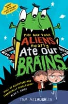The Day That Aliens (Nearly) Ate Our Brains ebook by Tom McLaughlin