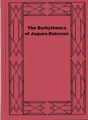 The Eurhythmics of Jaques-Dalcroze ebook by Émile Jaques-Dalcroze