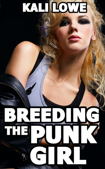 Breeding the Punk Girl ebook by Kali Lowe