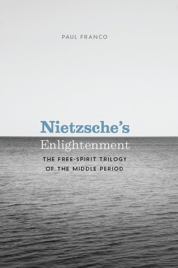 Nietzsche's Enlightenment - The Free-Spirit Trilogy of the Middle Period ebook by Paul Franco