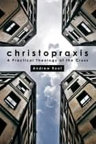 Christopraxis - A Practical Theology of the Cross ebook by Andrew Root