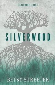 Silverwood ebook by Betsy Streeter