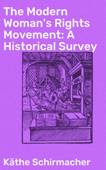 The Modern Woman's Rights Movement: A Historical Survey ebook by Käthe Schirmacher