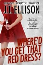 Where'd You Get That Red Dress? - (a short story) ebook by J.T. Ellison