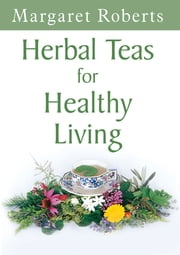 Herbal Teas for Healthy Living ebook by Margaret Roberts