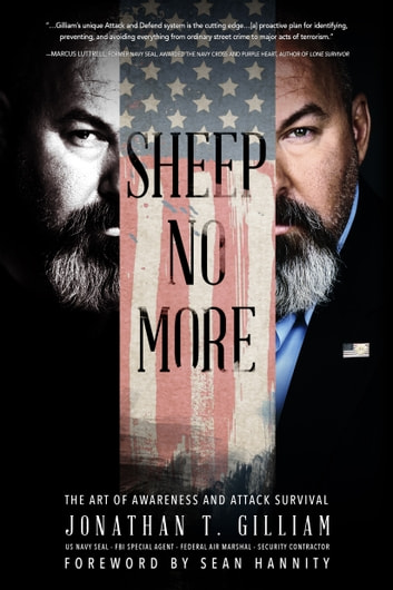 Sheep No More - The Art of Awareness and Attack Survival ebook by Jonathan T. Gilliam,Sean Hannity