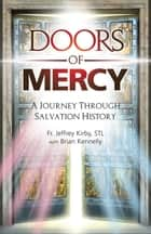 Doors of Mercy - A Journey Through Salvation History ebook by Jeffrey Kirby, Brian Kennelly