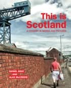 This is Scotland - A Country in Words and Pictures eBook by Daniel Gray