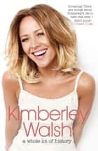 A Whole Lot of History ebook by Kimberley Walsh