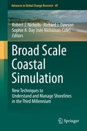 Broad Scale Coastal Simulation - New Techniques to Understand and Manage Shorelines in the Third Millennium ebook by Robert J. Nicholls,Richard J. Dawson,Sophie A. Day (née Nicholson-Cole)