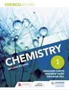 Edexcel A Level Chemistry Student Book 1 ebook by Andrew Hunt, Graham Curtis, Graham Hill