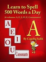 Learn to Spell 500 Words a Day: The Vowel a ebook by Camilia Sadik