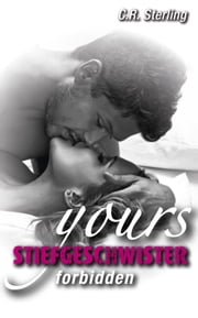 Yours forbidden: Stiefgeschwister eBook by C.R. Sterling