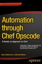 Automation through Chef Opscode - A Hands-on Approach to Chef ebook by Navin  Sabharwal, Manak  Wadhwa