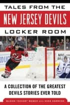 Tales from the New Jersey Devils Locker Room - A Collection of the Greatest Devils Stories Ever Told ebook by Glenn Chico Resch, Mike Kerwick