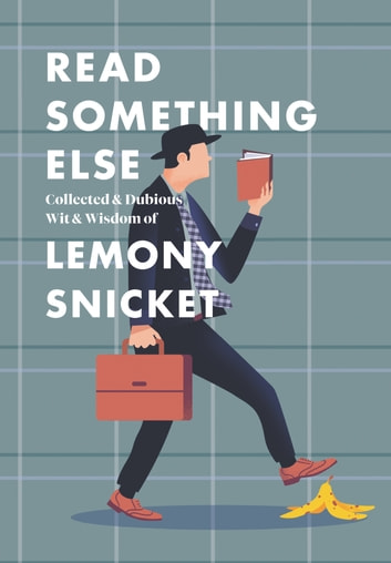 Read Something Else: Collected & Dubious Wit & Wisdom of Lemony Snicket eBook by Lemony Snicket