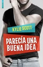 Parecía una buena idea eBook by Kylie Scott
