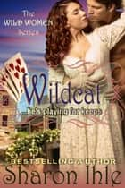 Wildcat (The Wild Women Series, Book 2) ebook by Sharon Ihle