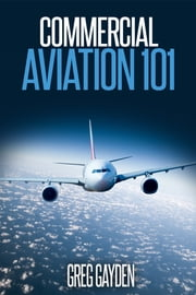 Commercial Aviation 101 ebook by Greg Gayden