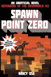 Spawn Point Zero - Defenders of the Overworld #3 ebook by Nancy Osa
