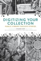 Digitizing Your Collection ebook by Caro