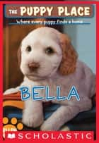 The Puppy Place #22: Bella ebook by Ellen Miles